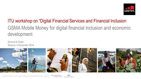 "ITU workshop on ""Digital Financial Services and Financial Inclusion GSMA Mobile Money for digital financial inclusion and economic development Simone di."