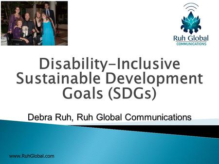 Disability-Inclusive Sustainable Development Goals (SDGs) Debra Ruh, Ruh Global Communications.
