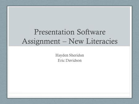 Presentation Software Assignment – New Literacies Hayden Sheridan Eric Davidson.