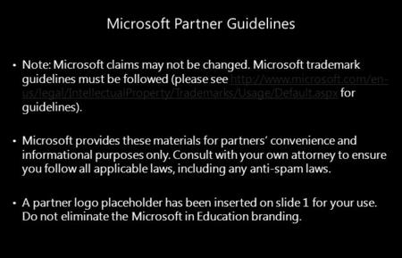 Note: Microsoft claims may not be changed. Microsoft trademark guidelines must be followed (please see  us/legal/IntellectualProperty/Trademarks/Usage/Default.aspx.