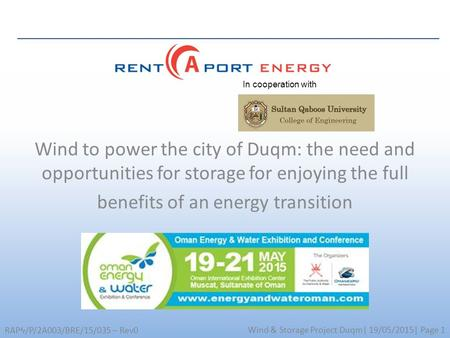 Wind & Storage Project Duqm| 19/05/2015| Page 1 RAPϞ/P/2A003/BRE/15/035 – Rev0 Wind to power the city of Duqm: the need and opportunities for storage for.
