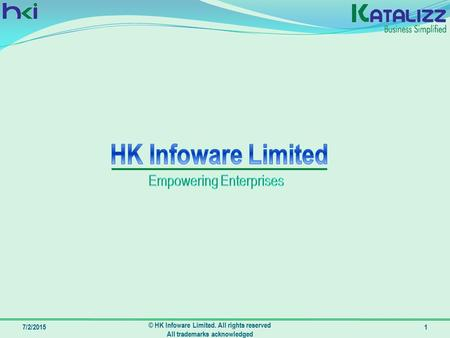 7/2/2015 © HK Infoware Limited. All rights reserved All trademarks acknowledged 1.