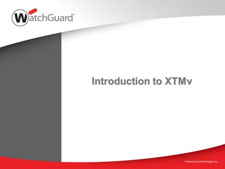 Introduction to XTMv WatchGuard Training.