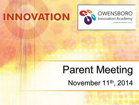 Parent Meeting November 11 th, 2014. Welcome and Goals Explanation of Materials Introductions Why are we here? What is the Owensboro Innovation Academy.
