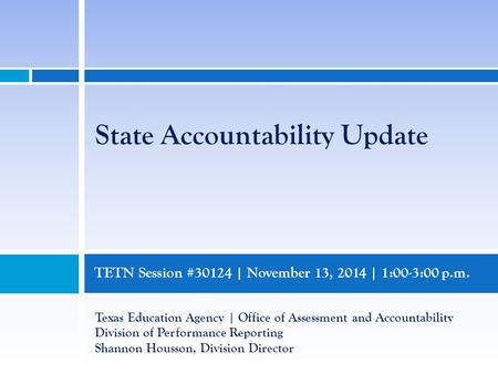 TETN Session #30124 | November 13, 2014 | 1:00-3:00 p.m. Texas Education Agency | Office of Assessment and Accountability Division of Performance Reporting.