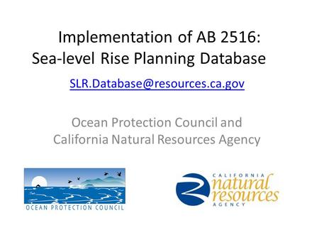 Implementation of AB 2516: Sea-level Rise Planning Database Ocean Protection Council and California Natural Resources Agency