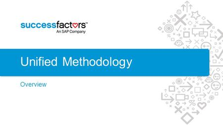 Unified Methodology Overview.