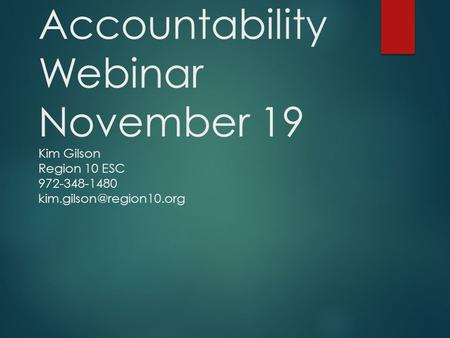 Wednesday Accountability Webinar November 19 Kim Gilson Region 10 ESC 972-348-1480