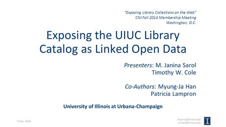 Exposing the UIUC Library Catalog as Linked Open Data Presenters: M. Janina Sarol Timothy W. Cole Co-Authors: Myung-Ja Han Patricia Lampron University.