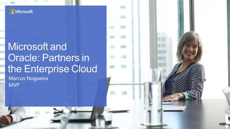 Microsoft and Oracle: Partners in the Enterprise Cloud Marcos Nogueira MVP.