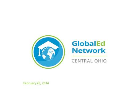 February 26, 2014. LED BY:IN PARTNERSHIP WITH: Today's Agenda Global Scholars Diploma™ Program Blended Learning Student Travel Additional K-12 Opportunities.