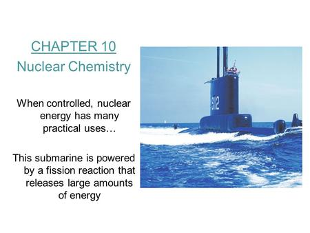 When controlled, nuclear energy has many practical uses…