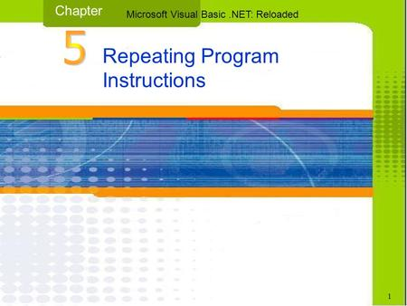 Repeating Program Instructions Chapter Microsoft Visual Basic.NET: Reloaded 1.