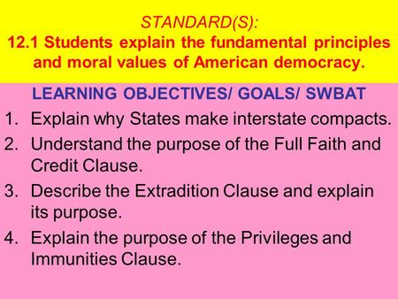STANDARD(S): 12.1 Students explain the fundamental principles and moral values of American democracy. LEARNING OBJECTIVES/ GOALS/ SWBAT 1.Explain why States.
