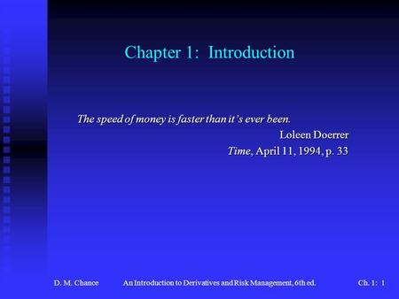 D. M. ChanceAn Introduction to Derivatives and Risk Management, 6th ed.Ch. 1: 1 Chapter 1: Introduction The speed of money is faster than it's ever been.
