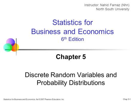 Chap 5-1 Statistics for Business and Economics, 6e © 2007 Pearson Education, Inc. Chapter 5 Discrete Random Variables and Probability Distributions Statistics.