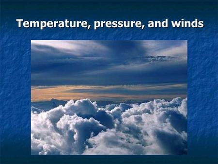 Temperature, pressure, and winds. Review of last lecture Earth's energy balance at the top of the atmosphere and at the surface. What percentage of solar.