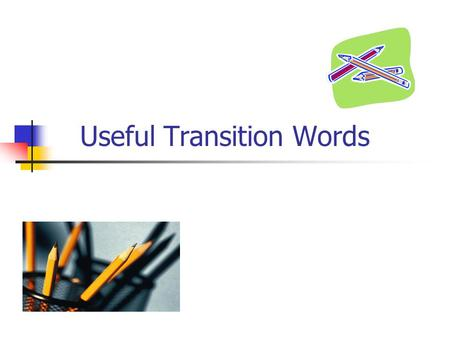 Useful Transition Words. Words that show location: Above Across Against Along Alongside Amid Among Around Behind Below Beneath Beyond Inside Into Near.