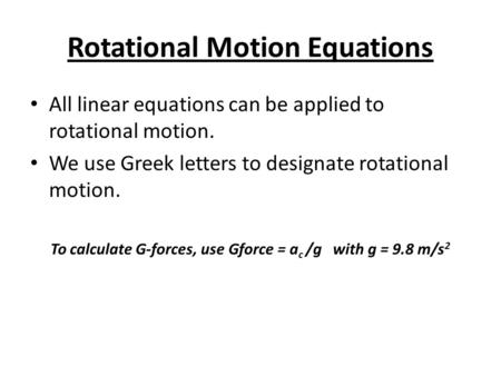 Rotational Motion Equations All linear equations can be applied to rotational motion. We use Greek letters to designate rotational motion. To calculate.