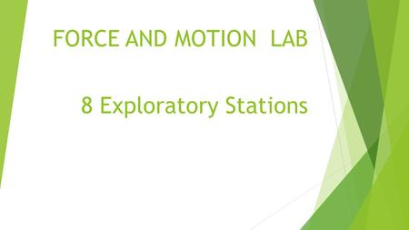 FORCE AND MOTION LAB 8 Exploratory Stations.