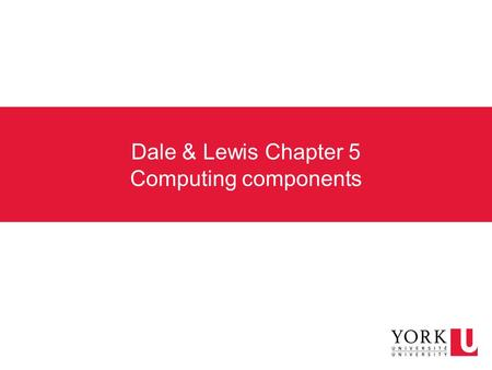 Dale & Lewis Chapter 5 Computing components. Let's design a computer Generic CPU with registers −Program counter (PC) – 5 bits (size of addresses) −Instruction.