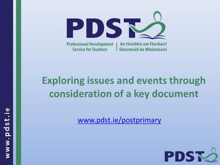 Www. pdst. ie Exploring issues and events through consideration of a key document www.pdst.ie/postprimary.