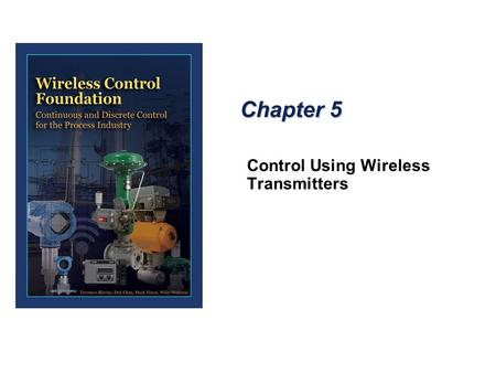 Chapter 5 Control Using Wireless Transmitters. Measurement and Control Data Sampling Rate  To achieve the best control response, the rule of thumb is.