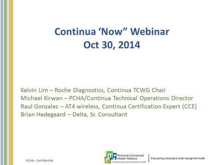 "Empowering individuals to better manage their health. PCHA - Confidential Continua 'Now"" Webinar Oct 30, 2014 Kelvin Lim – Roche Diagnostics, Continua."