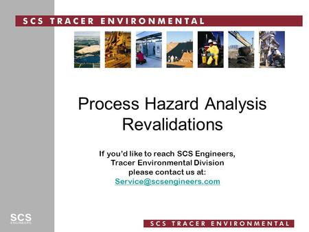 Process Hazard Analysis Revalidations If you'd like to reach SCS Engineers, Tracer Environmental Division please contact us at: