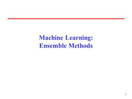 1 Machine Learning: Ensemble Methods. 2 Learning Ensembles Learn multiple alternative definitions of a concept using different training data or different.