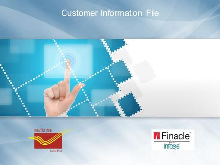 Customer Information File. Table of Contents Introduction Slide 2  Introduction  Business Scenario  Finacle CBS Process Overview  Step by Step Process.