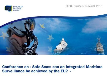 Conference on « Safe Seas: can an Integrated Maritime Surveillance be achieved by the EU? » EESC - Brussels, 24 March 2015.