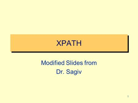1 XPATH Modified Slides from Dr. Sagiv. 2 XPath A Language for Locating Nodes in XML Documents XPath expressions are written in a syntax that resembles.
