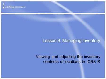 Lesson 9: Managing Inventory Viewing and adjusting the inventory contents of locations in ICBS-R.