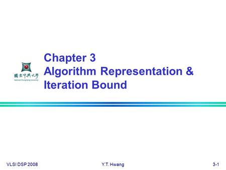 VLSI DSP 2008Y.T. Hwang3-1 Chapter 3 Algorithm Representation & Iteration Bound.