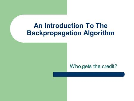 An Introduction To The Backpropagation Algorithm Who gets the credit?