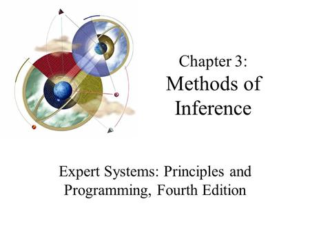 Chapter 3: Methods of Inference Expert Systems: Principles and Programming, Fourth Edition.