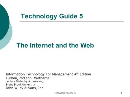 Technology Guide 51 Information Technology For Management 4 th Edition Turban, McLean, Wetherbe Lecture Slides by A. Lekacos, Stony Brook University John.
