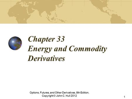 Chapter 33 Energy and Commodity Derivatives