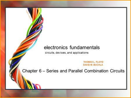 Chapter 6 – Series and Parallel Combination Circuits electronics fundamentals circuits, devices, and applications THOMAS L. FLOYD DAVID M. BUCHLA.