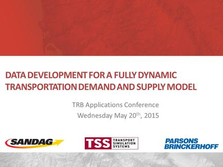 TRB Applications Conference Wednesday May 20 th, 2015 DATA DEVELOPMENT FOR A FULLY DYNAMIC TRANSPORTATION DEMAND AND SUPPLY MODEL.