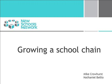 Growing a school chain Mike Crowhurst Nathaniel Bellio.