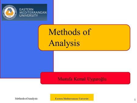 Methods of Analysis Eastern Mediterranean University 1 Methods of Analysis Mustafa Kemal Uyguroğlu.