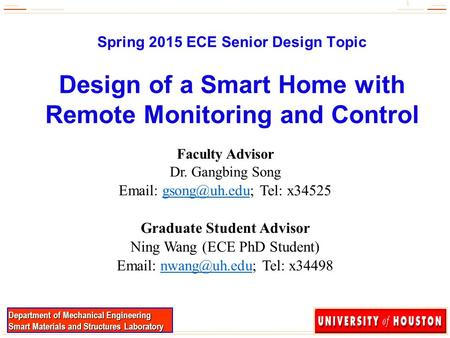 1 1 Department of Mechanical Engineering Smart Materials and Structures Laboratory Spring 2015 ECE Senior Design Topic Design of a Smart Home with Remote.