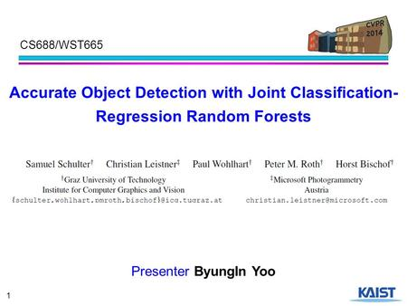1 Accurate Object Detection with Joint Classification- Regression Random Forests Presenter ByungIn Yoo CS688/WST665.