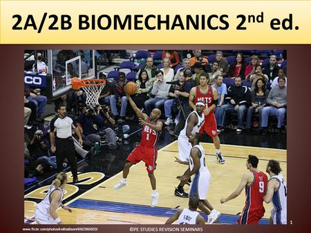 2A/2B BIOMECHANICS 2 nd ed. www.flickr.com/photos/keithallison/4062960920/ 1 ©PE STUDIES REVISION SEMINARS.