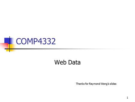 1 COMP4332 Web Data Thanks for Raymond Wong's slides.