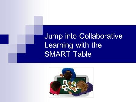 Jump into Collaborative Learning with the SMART Table.