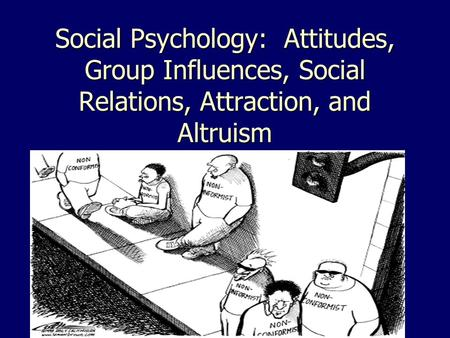 Social Psychology: Attitudes, Group Influences, Social Relations, Attraction, and Altruism.