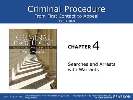 Criminal Procedure From First Contact to Appeal CHAPTER Criminal Procedure: From First Contact to Appeal, 5e John L. Worrall Copyright © 2015 by Pearson.